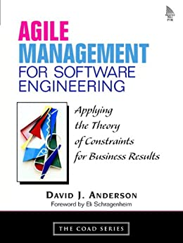 Agile Management for Software Engineering: Applying the Theory of Constraints for Business Results by [David J. Anderson]