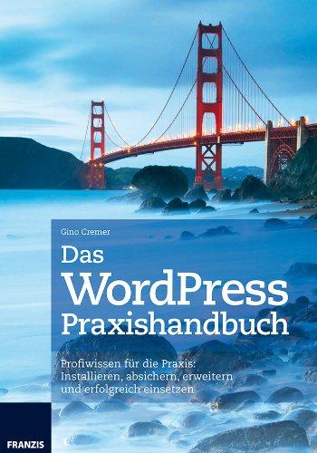 Cremer, Gino:WordPress Praxishandbuch – Profiwissen für die Praxis: Installieren, absichern, erweitern und erfolgreich einsetzen