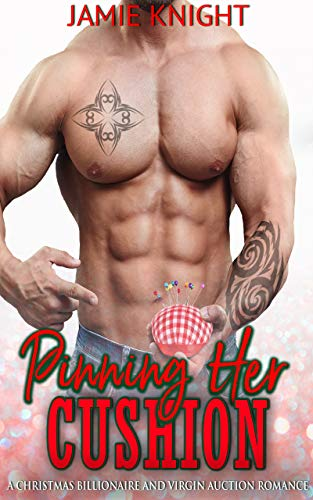 Pinning Her Cushion: A Christmas Billionaire And Virgin Auction Romance (Billionaire Auctions in Bloom Book 9) (English Edition)