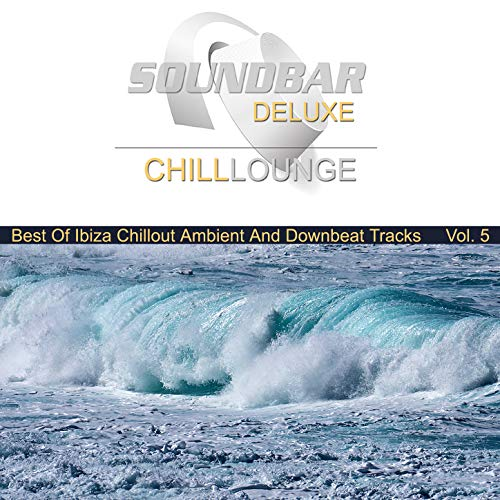 Soundbar Deluxe Chill Lounge, Vol. 5 (Best of Ibiza Chillout Ambient and Downbeat Tracks)