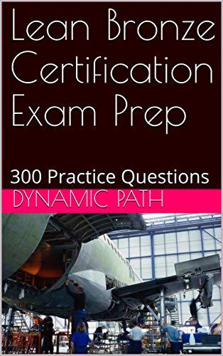 Lean Bronze Certification Exam Prep: 300 Practice Questions (English Edition)