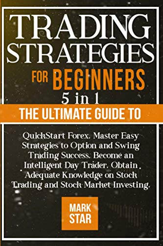 51HGnzQNlgL. SL500  - TRADING STRATEGIES FOR BEGINNERS: 5 in 1: The Ultimate Guide to QuickStart Forex, Master Easy Strategies to Option and Swing Trading Success, Become ... on Stock Trading and Stock Market Investing