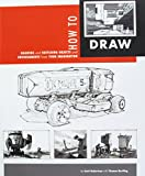 HT DRAW: Drawing and Sketching Objects and Environments from Your Imagination - Scott Robertson