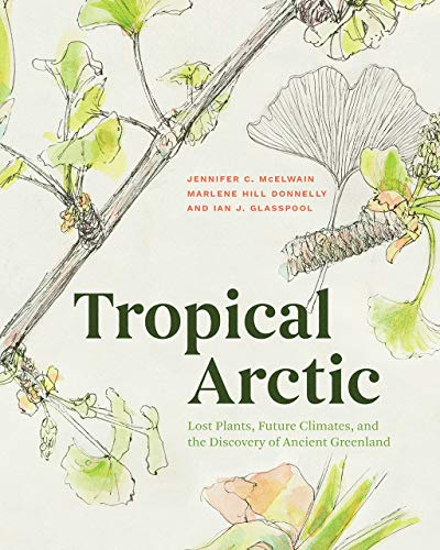 Tropical Arctic: Lost Plants, Future Climates, and the Discovery of Ancient Greenland
