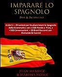IMPARARE LO SPAGNOLO Base & Intermedio: 4 Libri 1 – 20 Lezioni per Studiare Istant lo Sp...