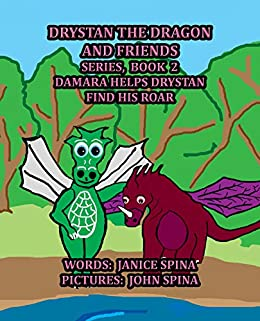 Drystan the Dragon and Friends Series, Book 2: Damara Helps Drystan Find His Roar by [Janice Spina, John Spina]