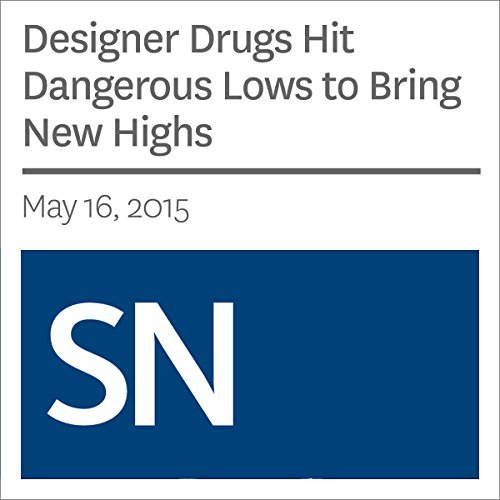 Designer Drugs Hit Dangerous Lows to Bring New Highs audiobook cover art