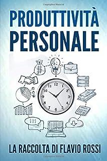 Produttività Personale: Strategie e tecniche per aumentare la propria produttività. Include Gestione del tempo e Procrasti...
