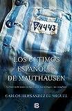 Los últimos españoles de Mauthausen: La historia de nuestros deportados, sus verdugos y sus cómplices (No ficción)
