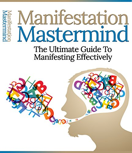 Manifesting Mastermind: The Ultimate Guide To Manifesting Effectively (English Edition)