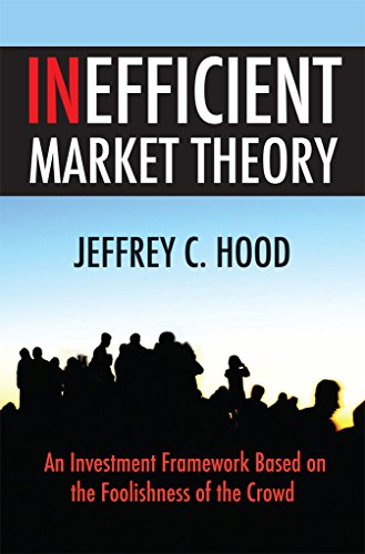 Inefficient Market Theory: An Investment Framework Based on the Foolishness of the Crowd (English Edition) PDF Books