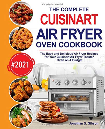 The Complete Cuisinart Air Fryer Oven Cookbook: The Easy and Delicious Air Fryer Recipes for Your Cuisinart Air Fryer Toaster Oven on A Budget