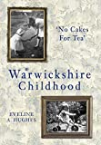A Warwickshire Childhood: 'No Cakes for Tea' (English Edition)