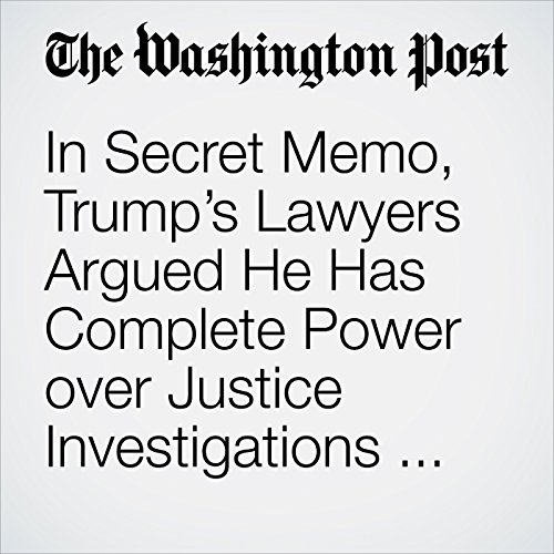 In Secret Memo, Trump's Lawyers Argued He Has Complete Power over Justice Investigations and Could Not Have Committed Obstruction copertina