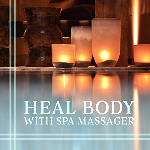 Heal Body with Spa Massager: Vibrating Spa Massage, Liquid Thoughts, Oriental Zen Music, Pain Relief, Free Your Mind, Soothing Sounds, Yoga Meditation