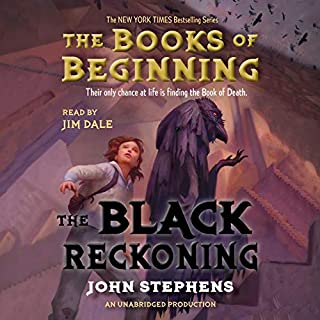 The Black Reckoning     Books of Beginning              Written by:                                                                                                                                 John Stephens                               Narrated by:                                                                                                                                 Jim Dale                      Length: 13 hrs and 5 mins     6 ratings     Overall 4.7