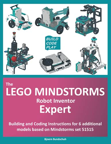 The LEGO Mindstorms Robot Inventor Expert: Building and Coding Instructions for 6 additional models...
