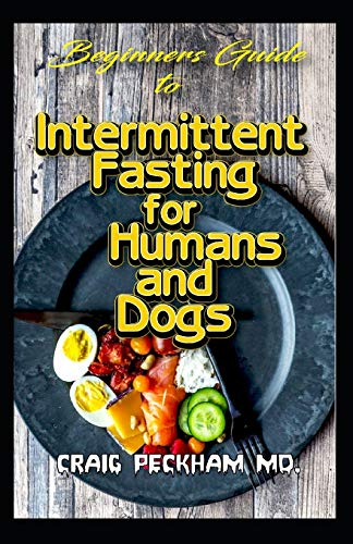Beginners Guide To Intermittent Fasting for Humans and Dogs:...