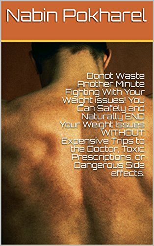 Donot Waste Another Minute Fighting With Your Weight issues !: Safely and Naturally END Your Weight Issues WITHOUT Expensive Trips to the Doctor, Toxic ... or Dangerous Side effects (English Edition)