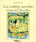 La Cuisine secrète du Languedoc-Roussillon d'André Soulier