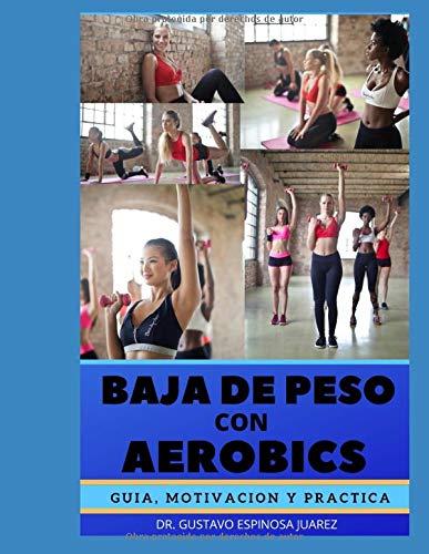 BAJA DE PESO CON AEROBICS: GUIA MOTIVACION Y PRACTICA