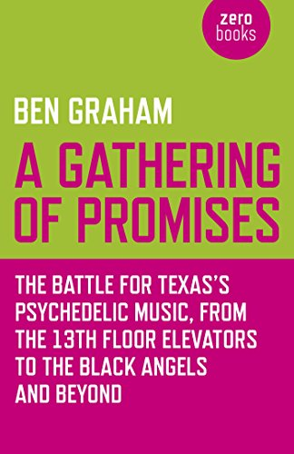 A Gathering of Promises: The Battle for Texas's Psychedelic Music, from The 13th Floor Elevators to The Black Angels and Beyond (English Edition)