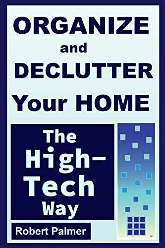 Organize and Declutter Your Home the High-Tech Way (English Edition)