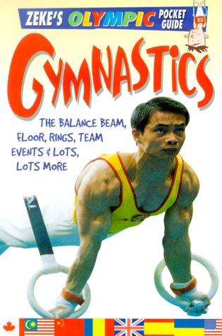 Gymnastics: The Balance Beam, Floor, Rings, Team Events, & Lots, Lots More (Zeke's Olympic Pocket Guide)