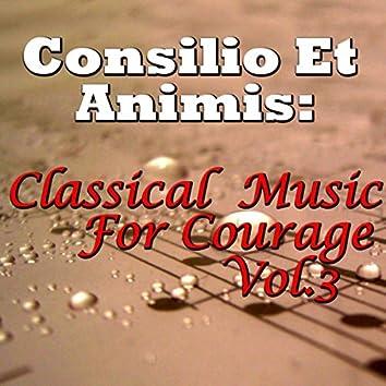 Consilio Et Animis: Classical Music For Courage, Vol.3