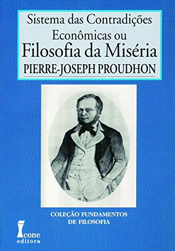 Filosofia da Miséria. Sistema das Contradições Econômicas - Volume I