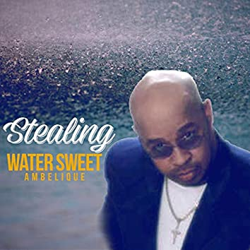 Stealing Water Sweet