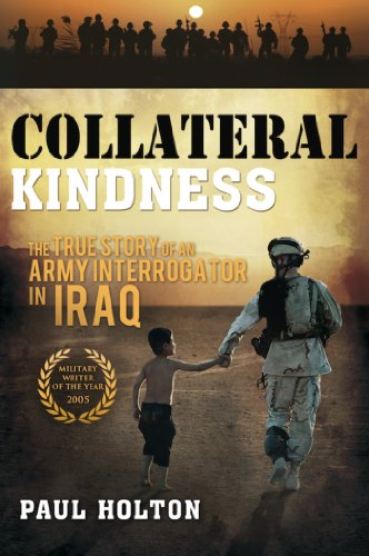 Collateral Kindness: The True Story of an Army Interrogator in Iraq by [Paul Holton]