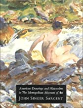 American Drawings and Watercolors in The Metropolitan Museum of Art John Singer Sargent
