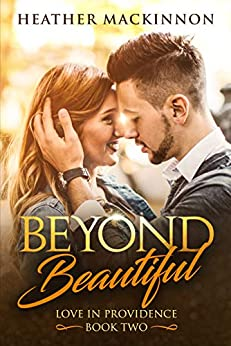 Beyond Beautiful (Love in Providence Book 2) by [Heather MacKinnon]