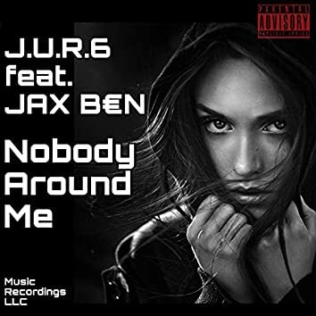Nobody Around Me (feat. JAX B€N)
