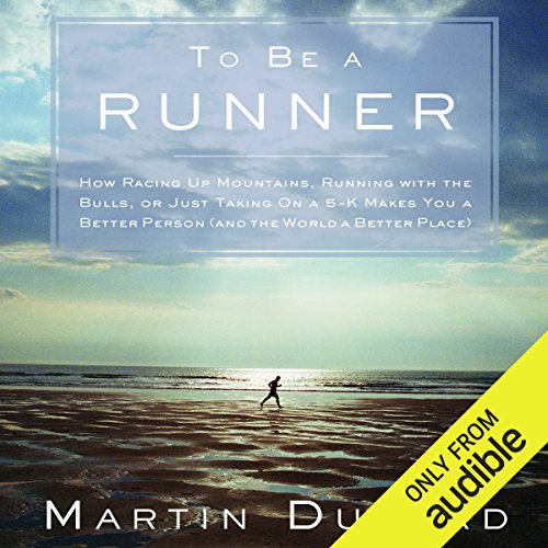 To Be a Runner     How Racing Up Mountains, Running with the Bulls, or Just Taking On a 5-K Makes You a Better Person (and the World a Better Place)              By:                                                                                                                                 Martin Dugard                               Narrated by:                                                                                                                                 Bernard Setaro Clark                      Length: 5 hrs and 51 mins     106 ratings     Overall 4.3