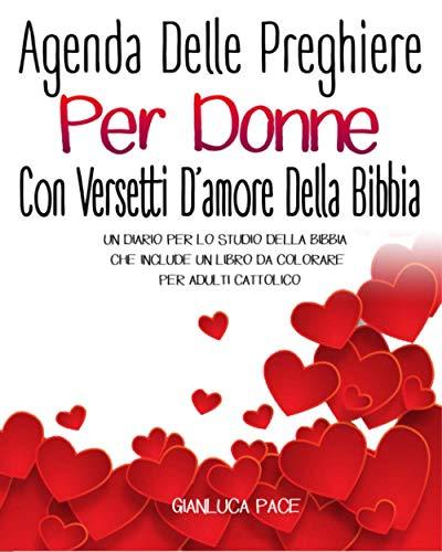 Agenda Delle Preghiere Per Donne Con Versetti D'amore Della Bibbia: Un Diario Per Lo Studio Della Bibbia Che Include Un Libro Da Colorare Per Adulti Cattolico