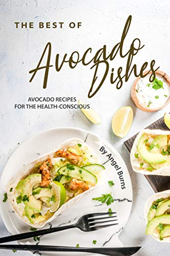 The Best of Avocado Dishes: Avocado Recipes for the Health-Conscious (English Edition)