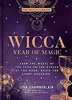 Wicca Year of Magic: From the Wheel of the Year to the Cycles of the Moon, Magic for Every Occasion (The Mystic Library Bo...