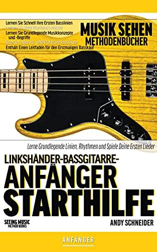 Linkshänder-Bassgitarre-Anfänger Starthilfe: Lerne Grundlegende Linien, Rhythmen und Spiele Deine Ersten Lieder