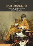I savi e gli ignoranti. Dialogo del pubblico con l'arte (XVI-XVIII secolo)