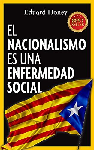 EL NACIONALISMO ES UNA ENFERMEDAD SOCIAL: CONTRA EL NACIONALISMO CATALÁN PDF EPUB Gratis descargar completo