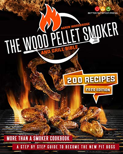 THE WOOD PELLET SMOKER AND GRILL BIBLE: More Than A Smoker Cookbook With 200 Bbp Recipes. A Step-By-Step Guide To Become The New Pit Boss