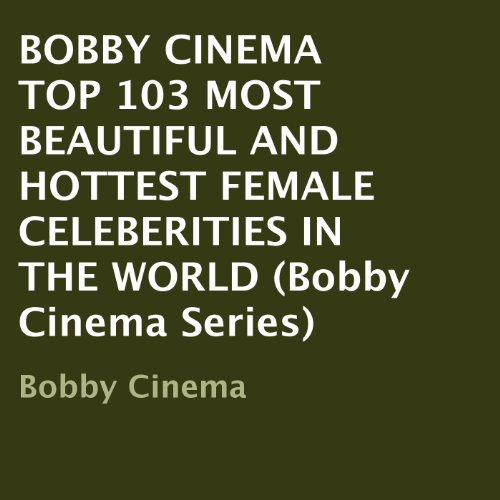 Bobby Cinema: Top 103 Most Beautiful and Hottest Female Celebrities in the World audiobook cover art