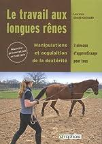 Travail aux Longues Renes (le) - Manipulation et Acquisition de la Dexterite de Laurence Grard Guenard