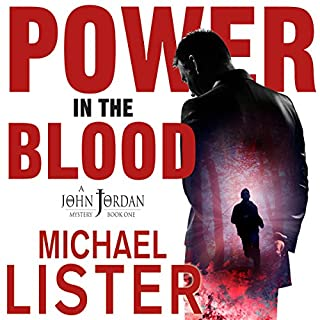 Power in the Blood     John Jordan Mysteries, Book 1              By:                                                                                                                                 Michael Lister                               Narrated by:                                                                                                                                 Jason Betz                      Length: 5 hrs and 25 mins     1 rating     Overall 5.0