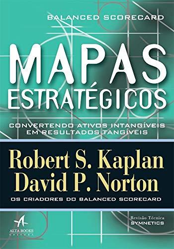 Mapas estratégicos: balanced scorecard - Convertendo ativos intangíveis em resultados tangíveis