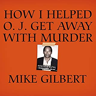 How I Helped O. J. Get Away with Murder     The Shocking Inside Story              By:                                                                                                                                 Mike Gilbert                               Narrated by:                                                                                                                                 Mel Foster                      Length: 7 hrs and 16 mins     265 ratings     Overall 4.1
