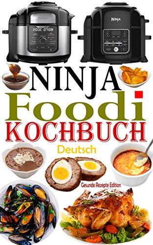 Ninja Foodi Kochbuch Deutsch: Das Handbuch für Einsteiger und der ultimative Begleiter für Ninja Foodi Multikocher + 50 Ninja Foodi Rezepte, einfache und schmackhafte Rezepte (Ninja Foodi Rezeptbuch)