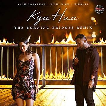 Kya Hua - The Burning Bridges (Remix Version)